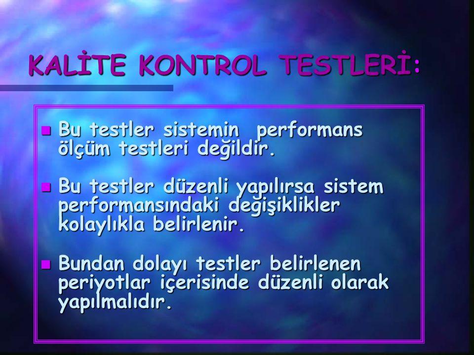 KALİTE KONTROL TESTLERİ: