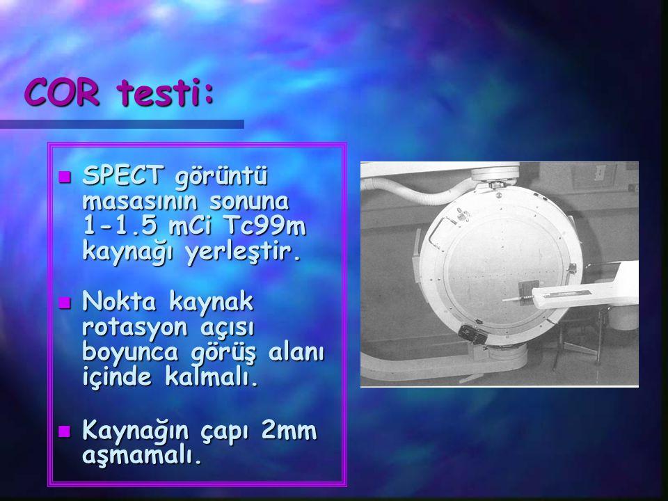 COR testi: SPECT görüntü masasının sonuna 1-1.5 mCi Tc99m kaynağı yerleştir. Nokta kaynak rotasyon açısı boyunca görüş alanı içinde kalmalı.