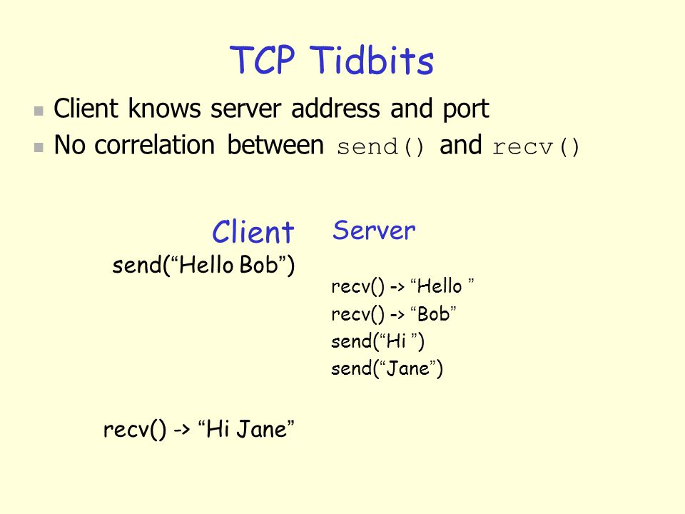 TCP Tidbits Client Client knows server address and port