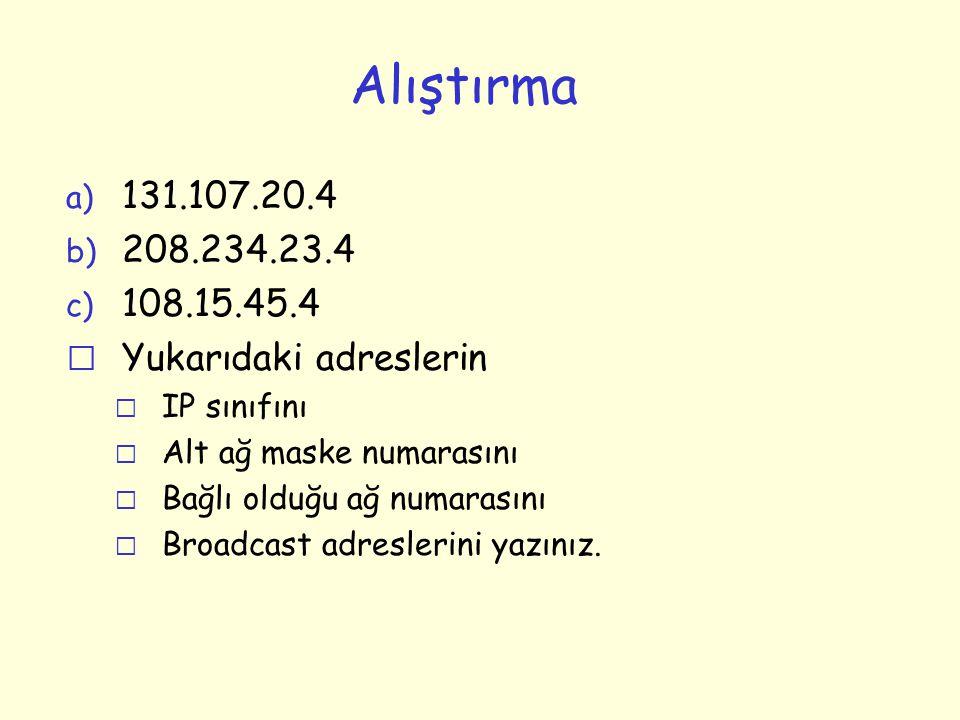 Alıştırma 131.107.20.4 208.234.23.4 108.15.45.4 Yukarıdaki adreslerin