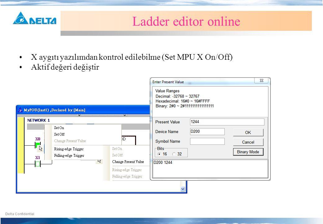 Ladder editor online X aygıtı yazılımdan kontrol edilebilme (Set MPU X On/Off) Aktif değeri değiştir.