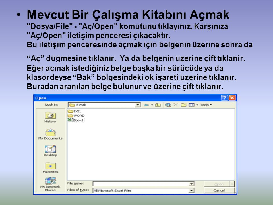 Mevcut Bir Çalışma Kitabını Açmak Dosya/File - Aç/Open komutunu tıklayınız.