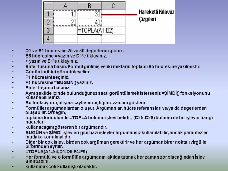 D1 ve E1 hücresine 25 ve 30 değerlerini giriniz.