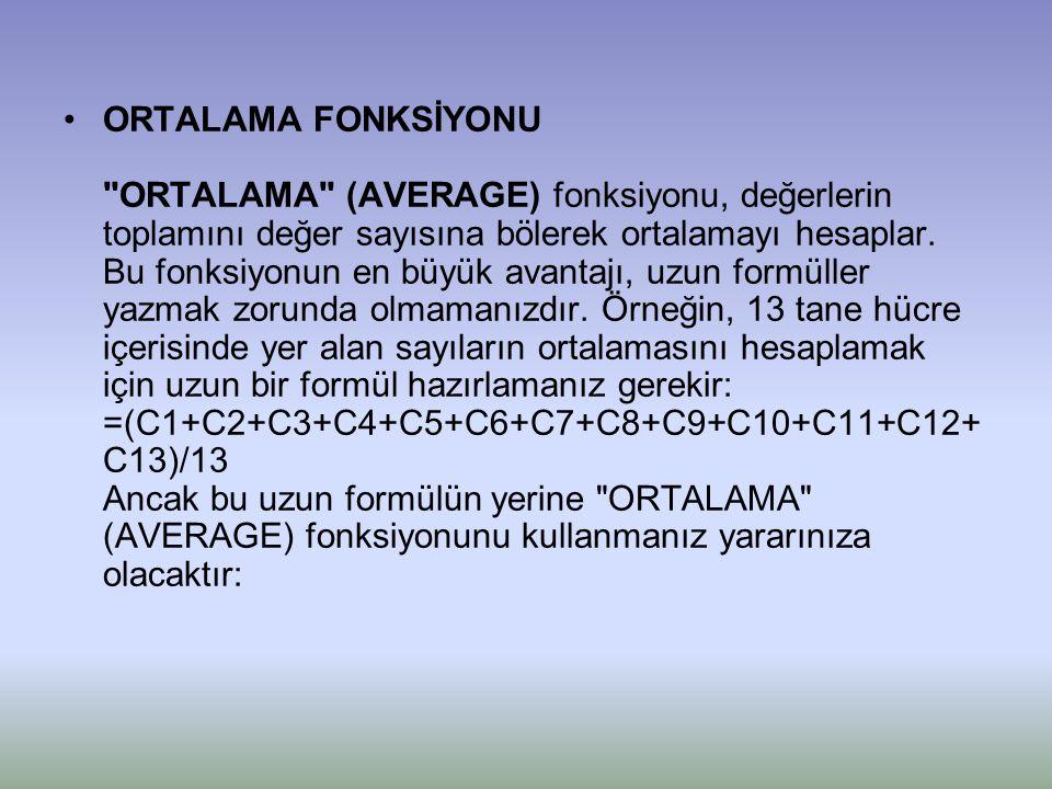 ORTALAMA FONKSİYONU ORTALAMA (AVERAGE) fonksiyonu, değerlerin toplamını değer sayısına bölerek ortalamayı hesaplar.