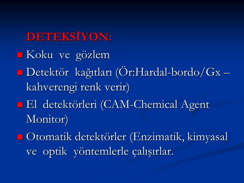 DETEKSİYON: Koku ve gözlem. Detektör kağıtları (Ör:Hardal-bordo/Gx –kahverengi renk verir) El detektörleri (CAM-Chemical Agent Monitor)