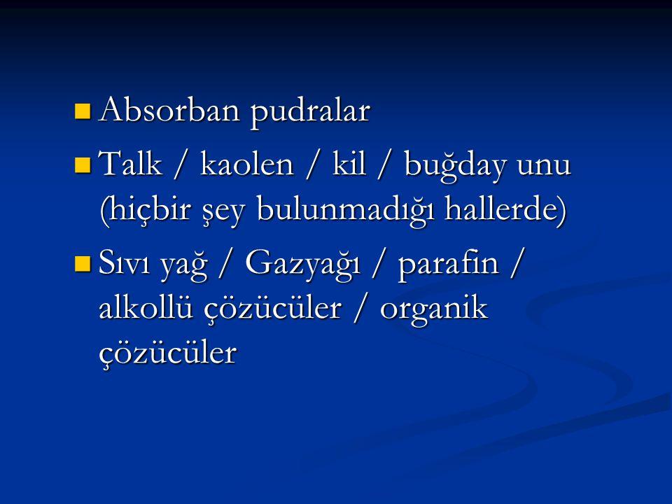 Absorban pudralar Talk / kaolen / kil / buğday unu (hiçbir şey bulunmadığı hallerde)