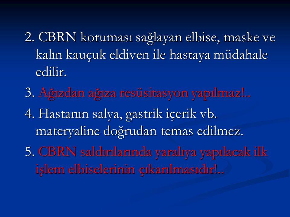 2. CBRN koruması sağlayan elbise, maske ve kalın kauçuk eldiven ile hastaya müdahale edilir.