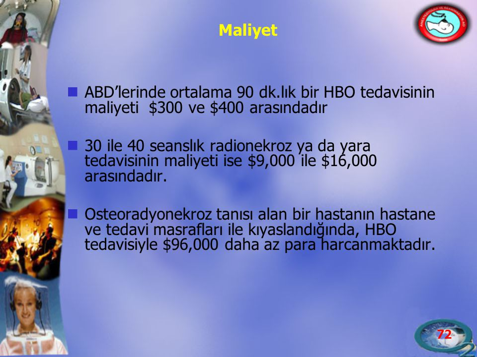 Maliyet ABD'lerinde ortalama 90 dk.lık bir HBO tedavisinin maliyeti $300 ve $400 arasındadır.