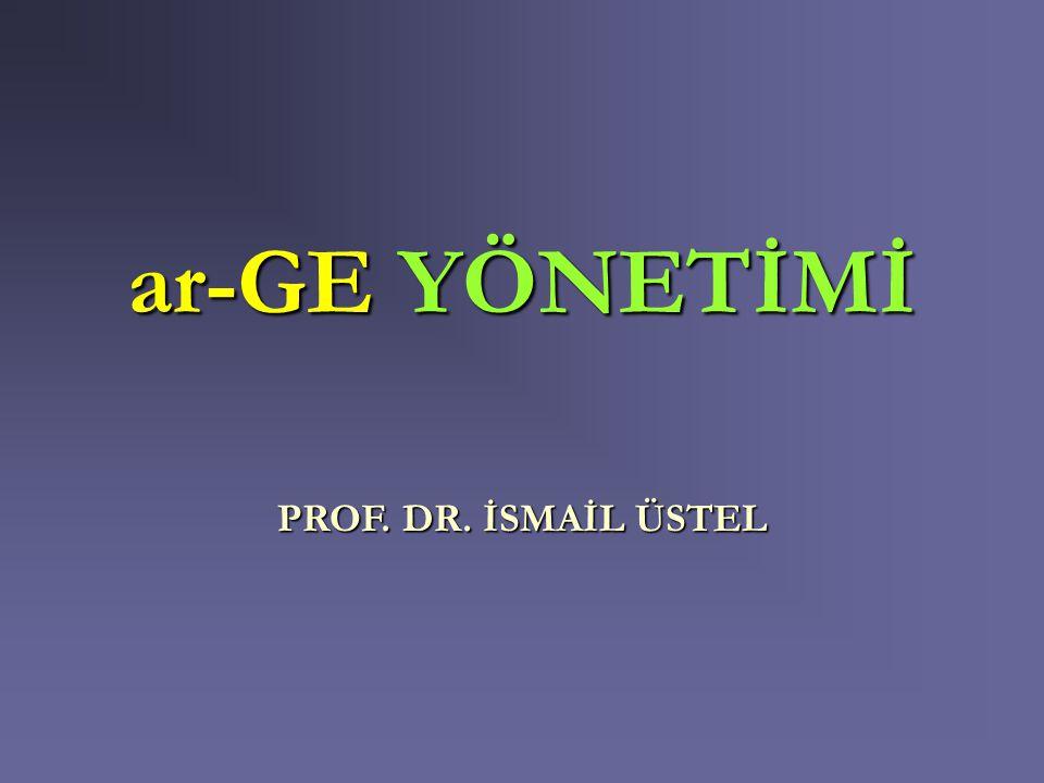 ar-GE YÖNETİMİ PROF. DR. İSMAİL ÜSTEL