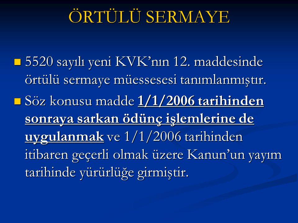 ÖRTÜLÜ SERMAYE 5520 sayılı yeni KVK'nın 12. maddesinde örtülü sermaye müessesesi tanımlanmıştır.