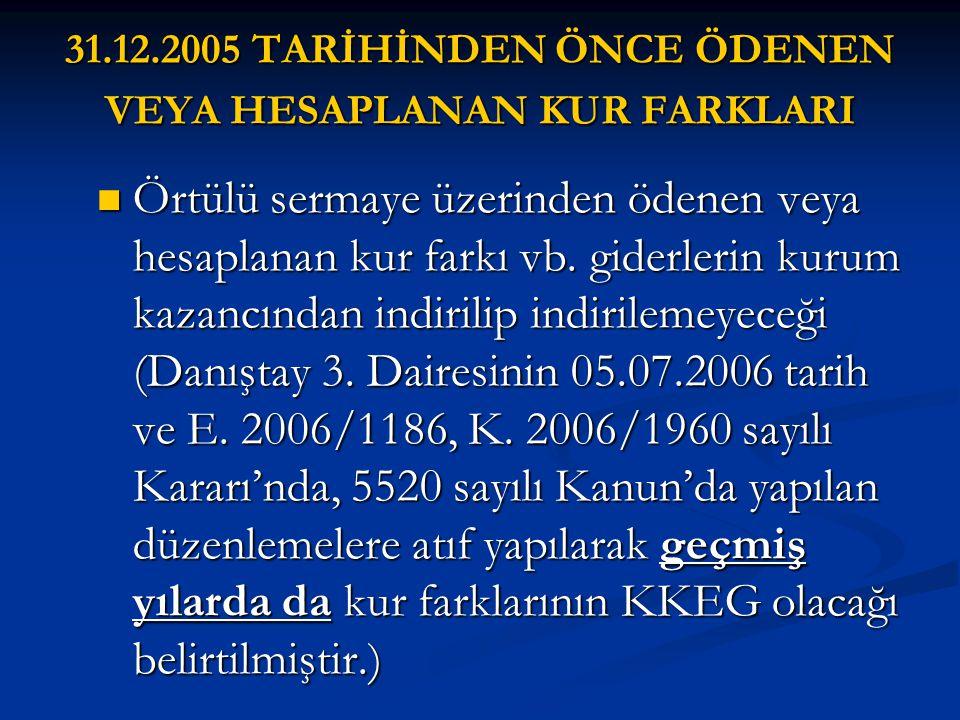 31.12.2005 TARİHİNDEN ÖNCE ÖDENEN VEYA HESAPLANAN KUR FARKLARI