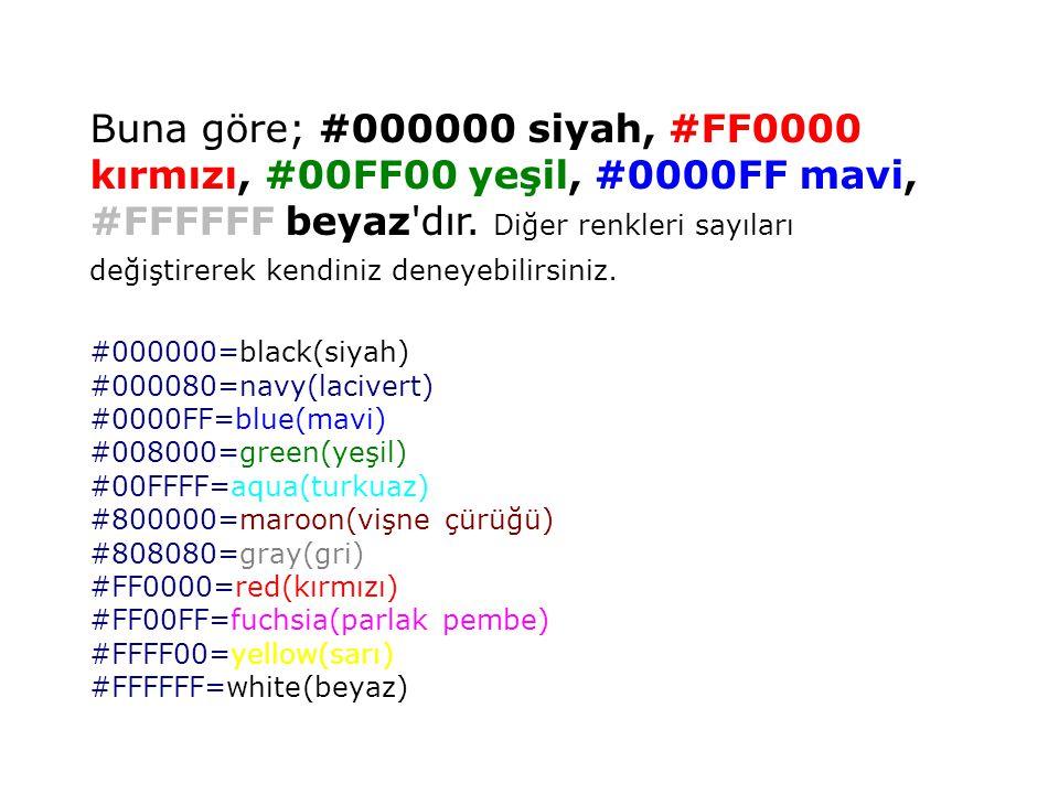 Buna göre; #000000 siyah, #FF0000 kırmızı, #00FF00 yeşil, #0000FF mavi, #FFFFFF beyaz dır.