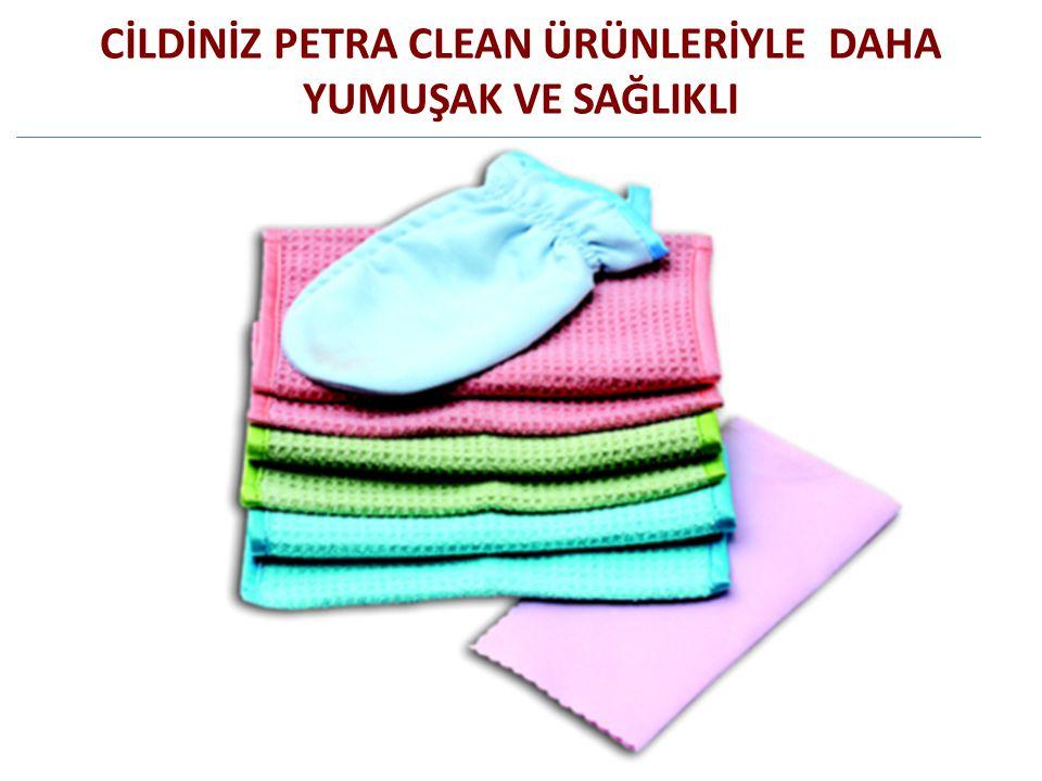 CİLDİNİZ PETRA CLEAN ÜRÜNLERİYLE DAHA YUMUŞAK VE SAĞLIKLI
