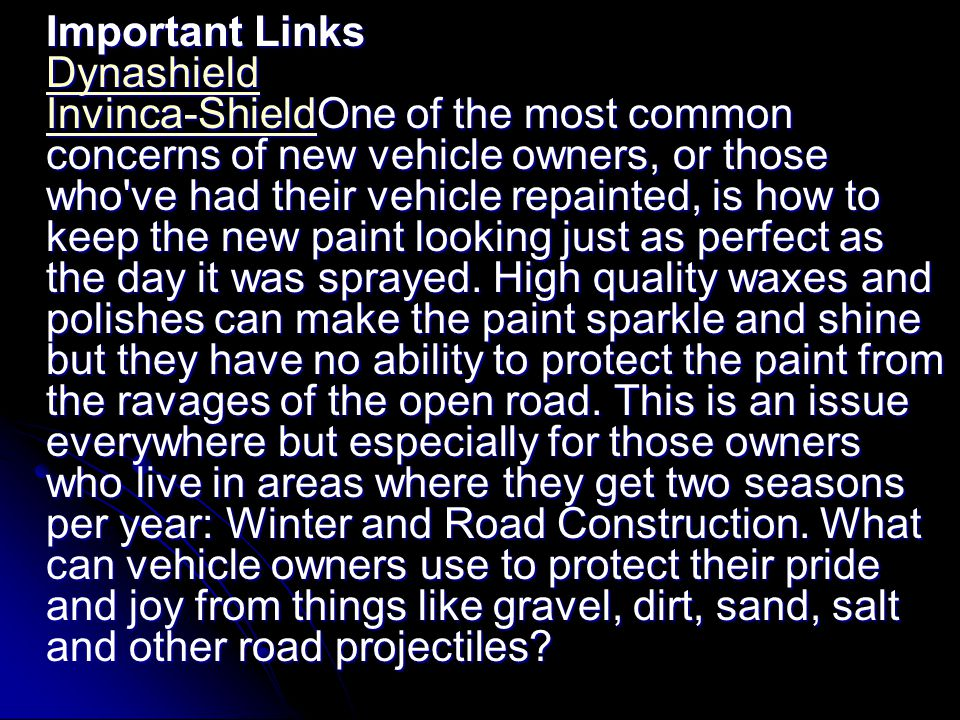 Important Links Dynashield Invinca-ShieldOne of the most common concerns of new vehicle owners, or those who ve had their vehicle repainted, is how to keep the new paint looking just as perfect as the day it was sprayed.
