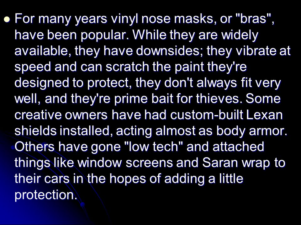 For many years vinyl nose masks, or bras , have been popular