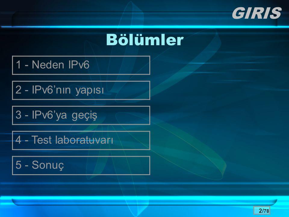 GIRIS Bölümler 1 - Neden IPv6 2 - IPv6'nın yapısı 3 - IPv6'ya geçiş