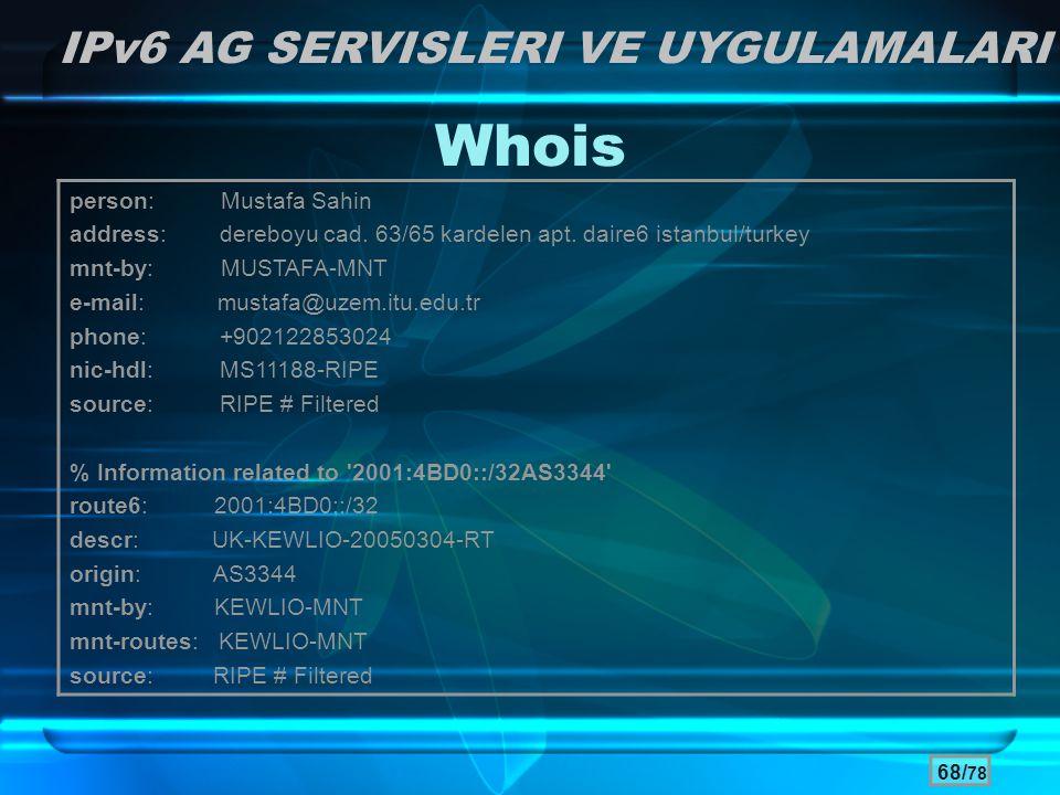 Whois IPv6 AG SERVISLERI VE UYGULAMALARI person: Mustafa Sahin