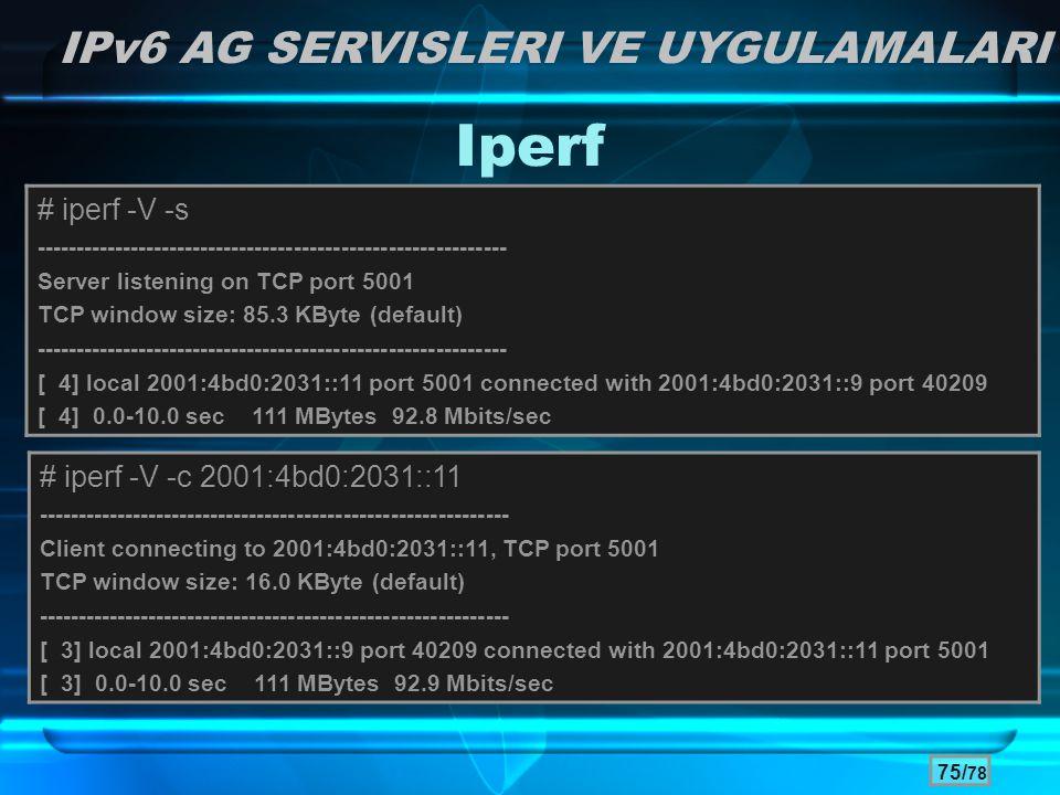 Iperf IPv6 AG SERVISLERI VE UYGULAMALARI # iperf -V -s