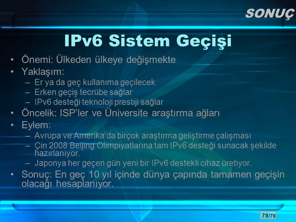 IPv6 Sistem Geçişi SONUÇ Önemi: Ülkeden ülkeye değişmekte Yaklaşım: