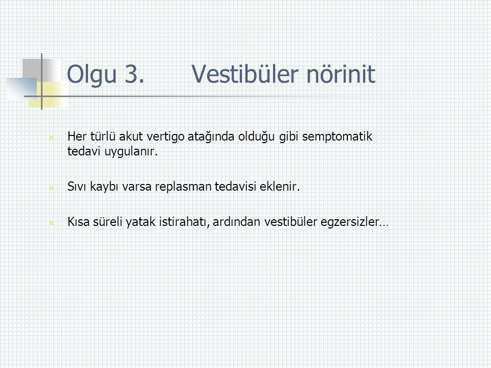 Olgu 3. Vestibüler nörinit