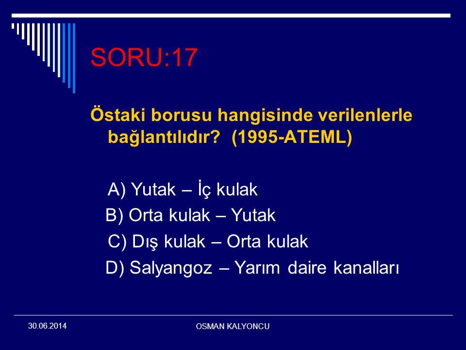 SORU:17 Östaki borusu hangisinde verilenlerle bağlantılıdır (1995-ATEML) A) Yutak – İç kulak.