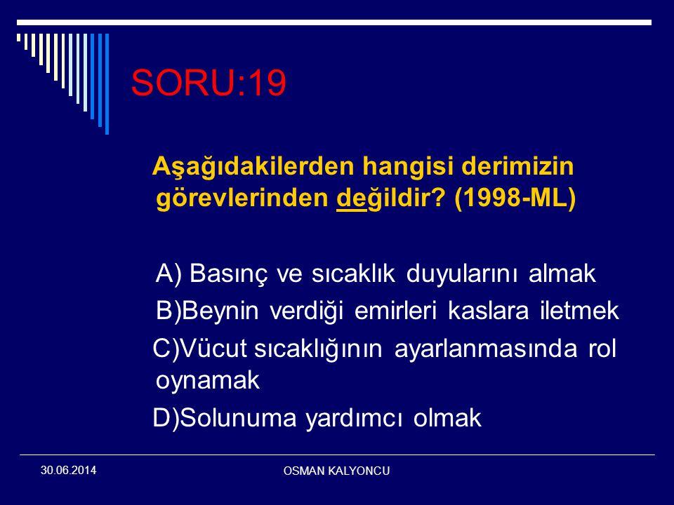SORU:19 Aşağıdakilerden hangisi derimizin görevlerinden değildir (1998-ML) A) Basınç ve sıcaklık duyularını almak.