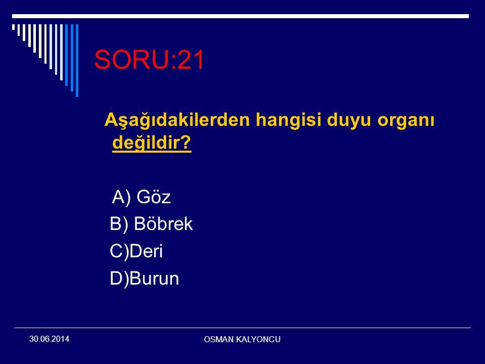 SORU:21 Aşağıdakilerden hangisi duyu organı değildir A) Göz B) Böbrek
