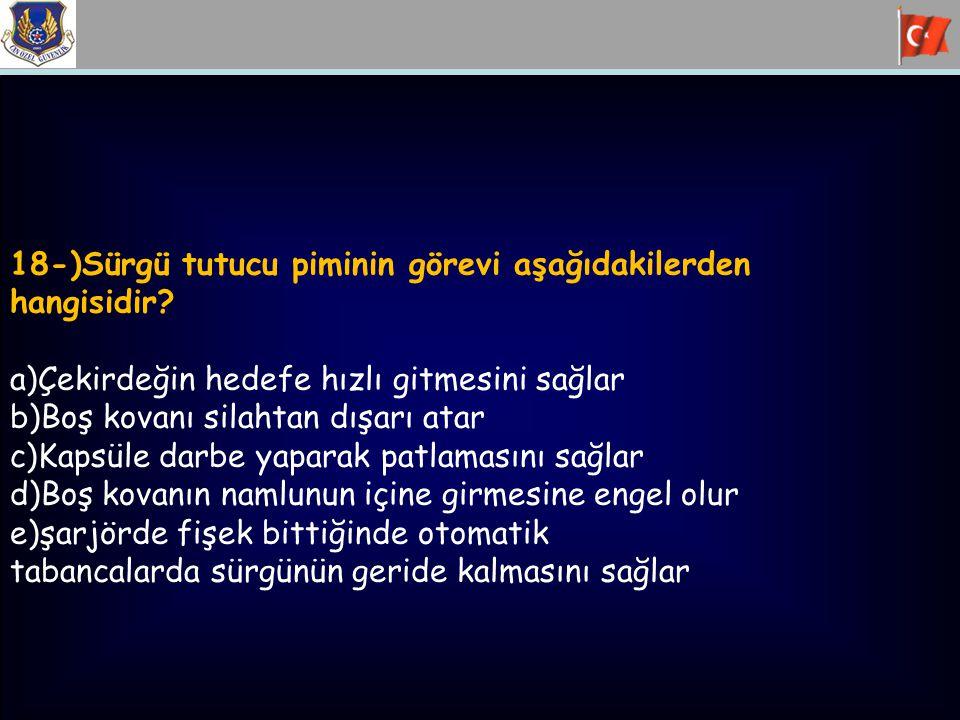 18-)Sürgü tutucu piminin görevi aşağıdakilerden