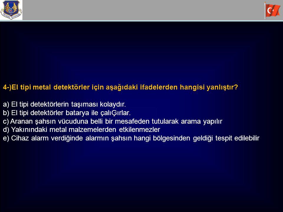 4-)El tipi metal detektörler için aşağıdaki ifadelerden hangisi yanlıştır
