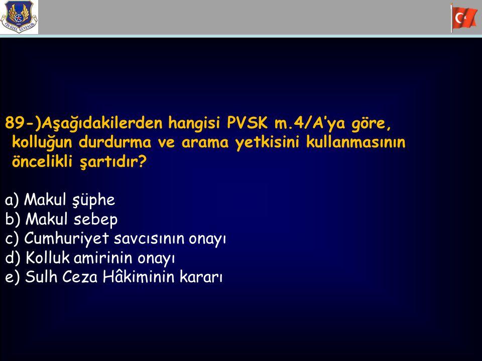 89-)Aşağıdakilerden hangisi PVSK m.4/A'ya göre,