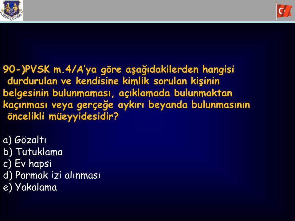 90-)PVSK m.4/A'ya göre aşağıdakilerden hangisi