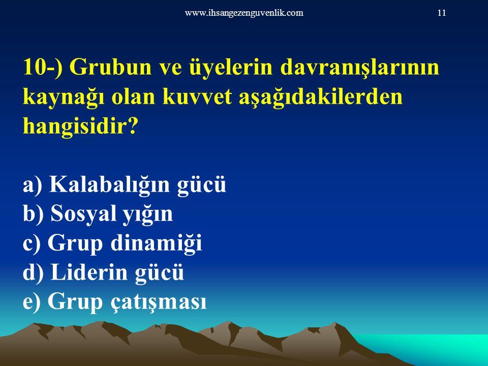 www.ihsangezenguvenlik.com 10-) Grubun ve üyelerin davranışlarının kaynağı olan kuvvet aşağıdakilerden hangisidir