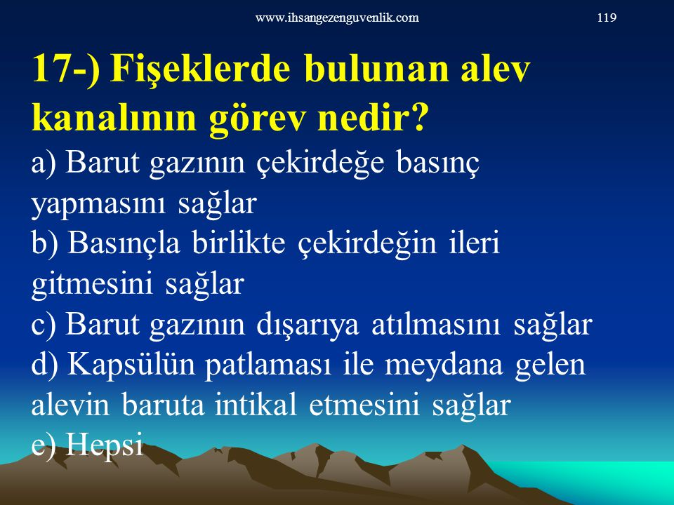 17-) Fişeklerde bulunan alev kanalının görev nedir