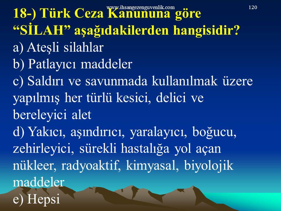 18-) Türk Ceza Kanununa göre SİLAH aşağıdakilerden hangisidir
