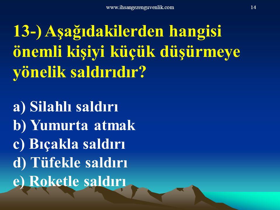 www.ihsangezenguvenlik.com 13-) Aşağıdakilerden hangisi önemli kişiyi küçük düşürmeye yönelik saldırıdır