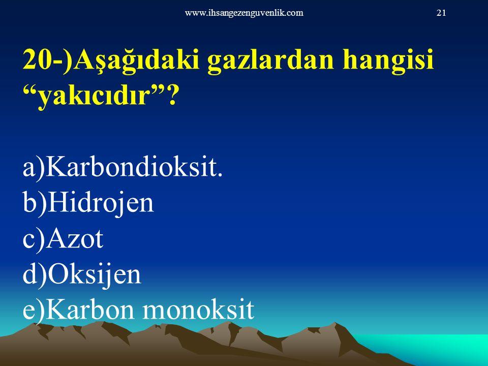 20-)Aşağıdaki gazlardan hangisi yakıcıdır