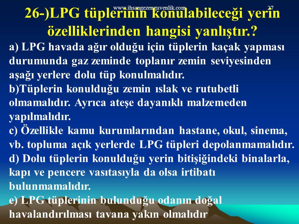 26-)LPG tüplerinin konulabileceği yerin özelliklerinden hangisi yanlıştır.