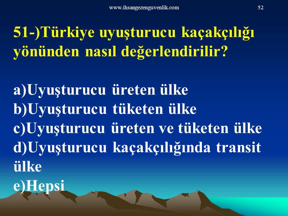 51-)Türkiye uyuşturucu kaçakçılığı yönünden nasıl değerlendirilir