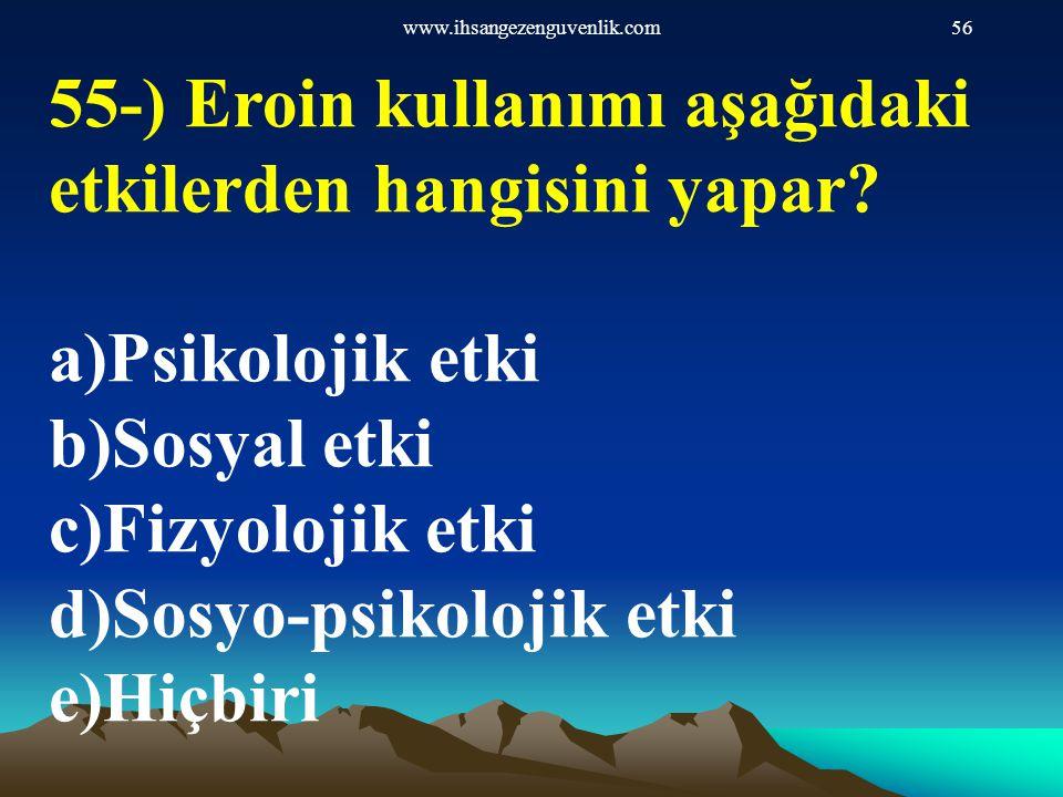 55-) Eroin kullanımı aşağıdaki etkilerden hangisini yapar