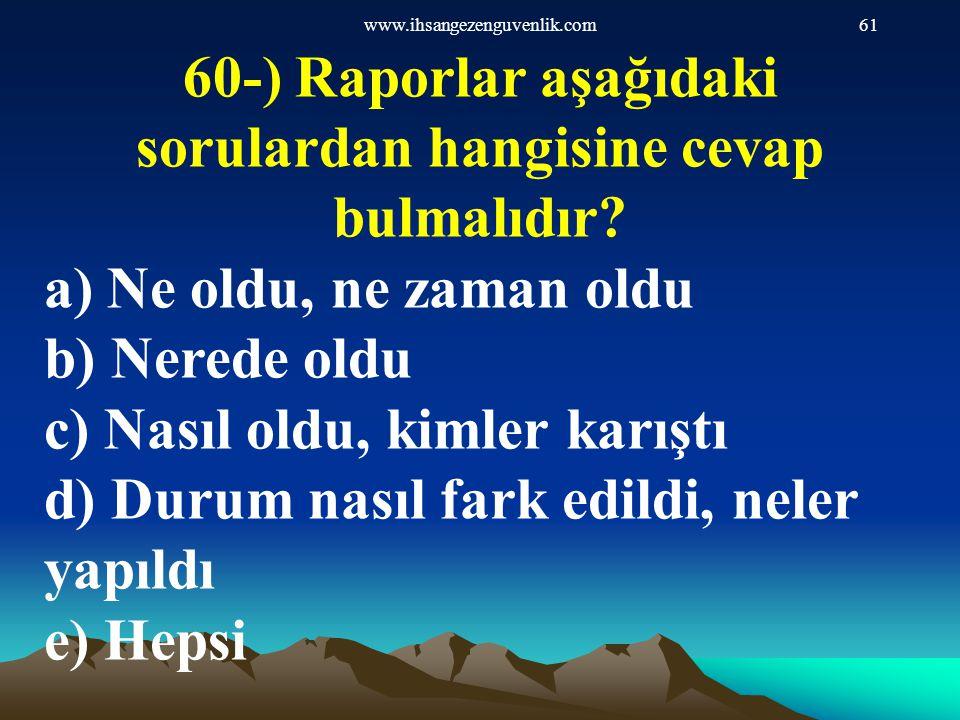 60-) Raporlar aşağıdaki sorulardan hangisine cevap bulmalıdır