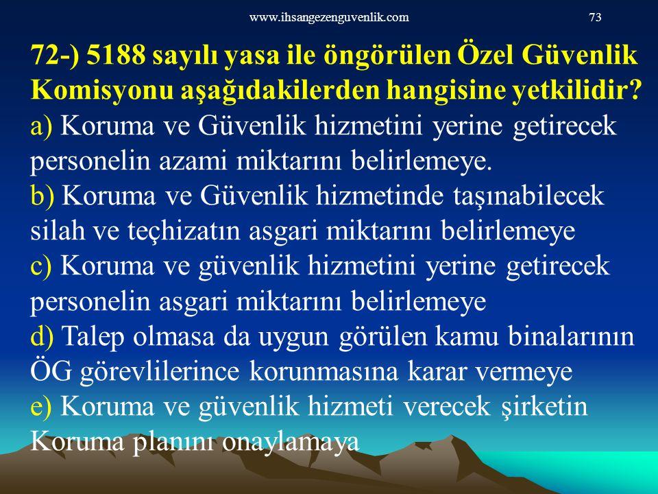 www.ihsangezenguvenlik.com 72-) 5188 sayılı yasa ile öngörülen Özel Güvenlik Komisyonu aşağıdakilerden hangisine yetkilidir