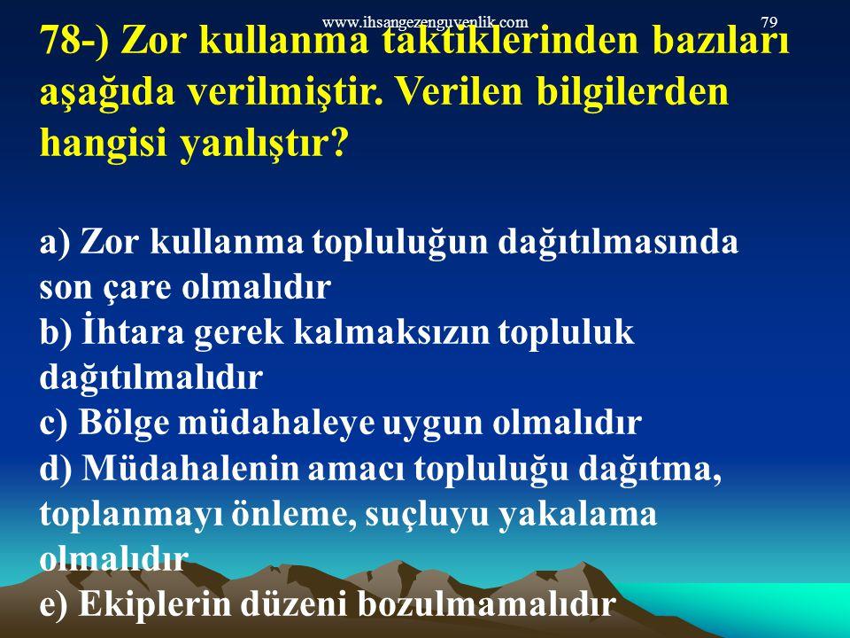 www.ihsangezenguvenlik.com 78-) Zor kullanma taktiklerinden bazıları aşağıda verilmiştir. Verilen bilgilerden hangisi yanlıştır