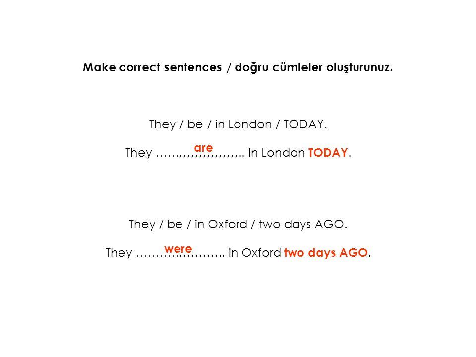 Make correct sentences / doğru cümleler oluşturunuz.
