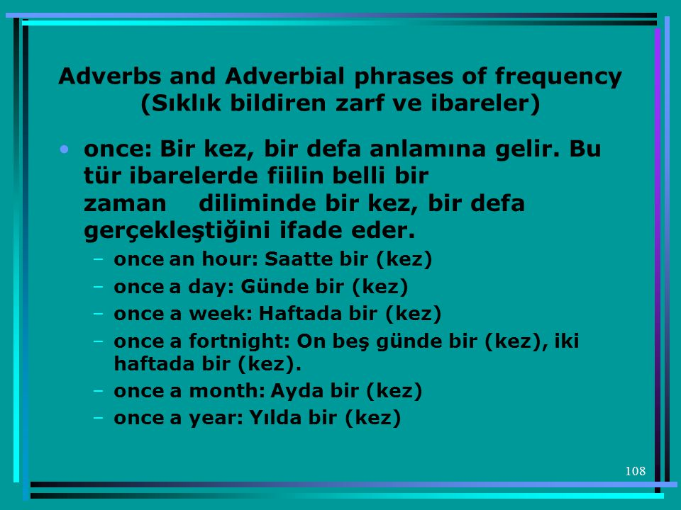 Adverbs and Adverbial phrases of frequency (Sıklık bildiren zarf ve ibareler)