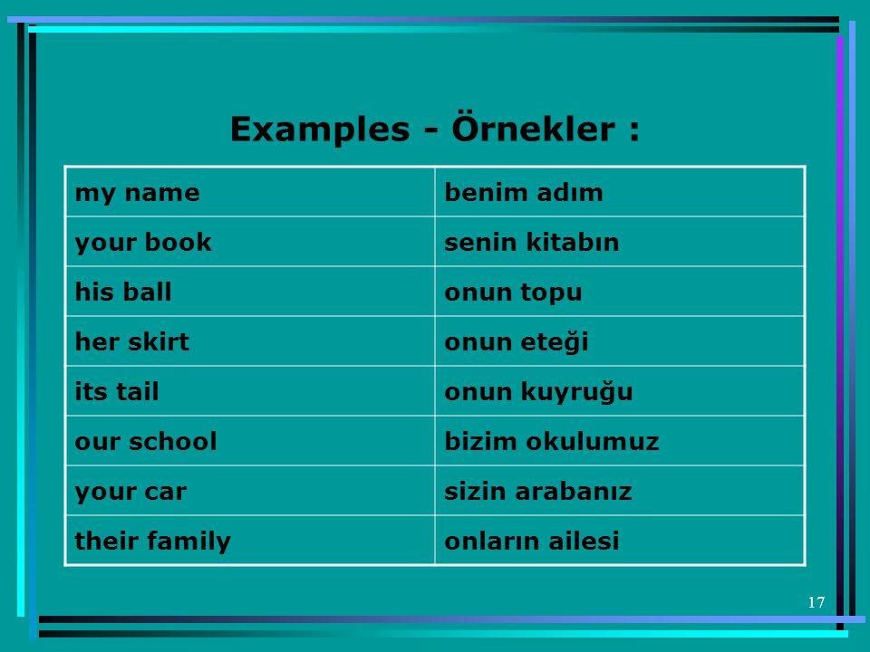 Examples - Örnekler : my name benim adım your book senin kitabın