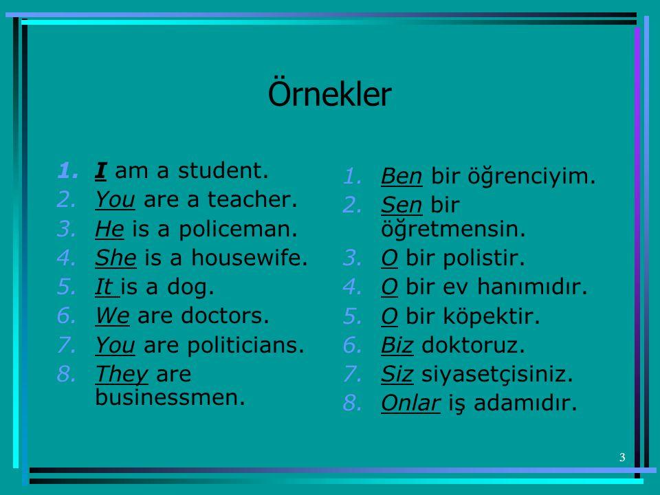 Örnekler I am a student. Ben bir öğrenciyim. You are a teacher.