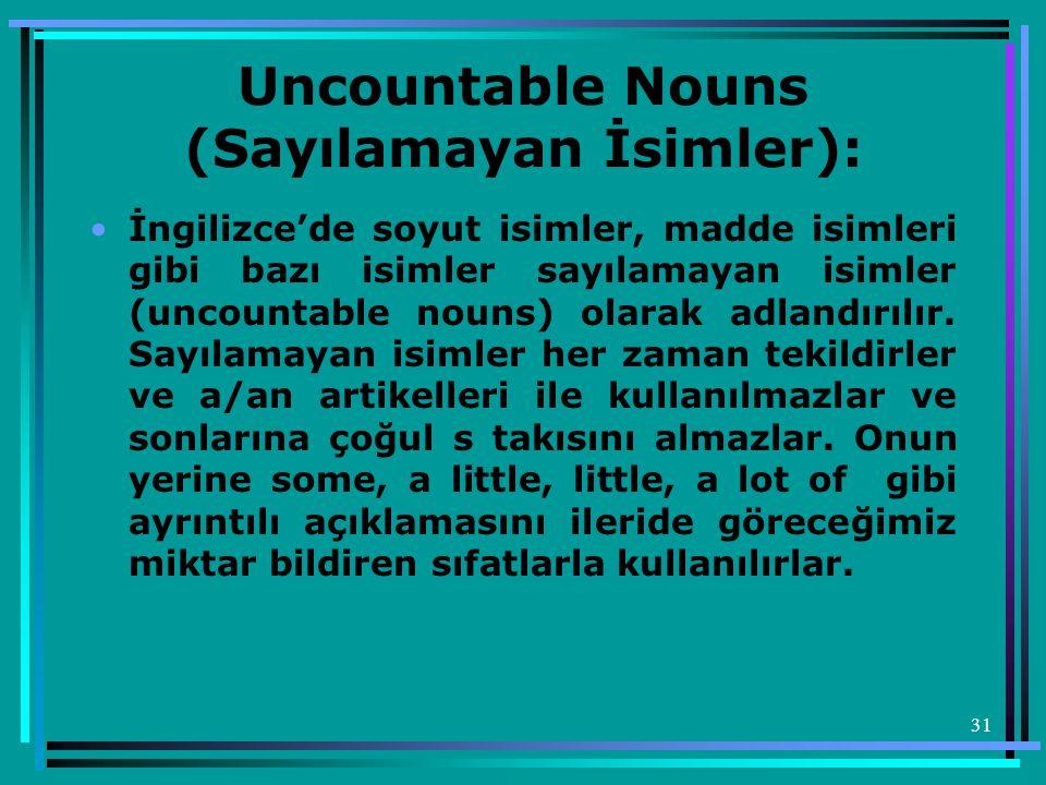 Uncountable Nouns (Sayılamayan İsimler):
