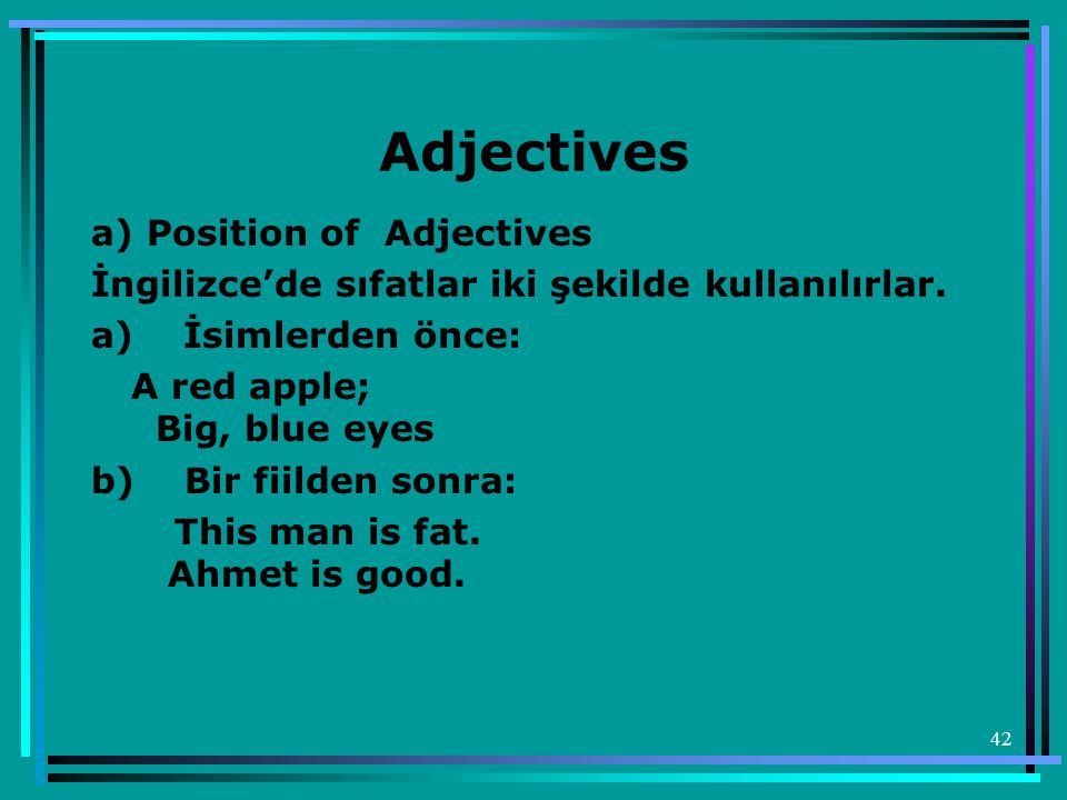 Adjectives a) Position of Adjectives