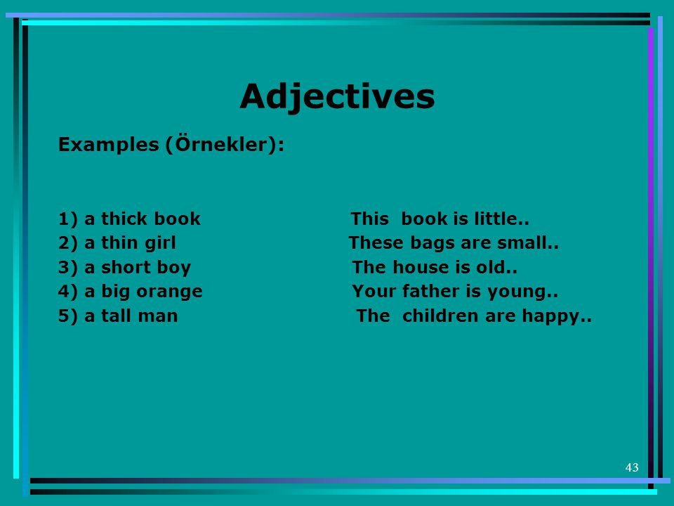 Adjectives Examples (Örnekler): 1) a thick book This book is little..