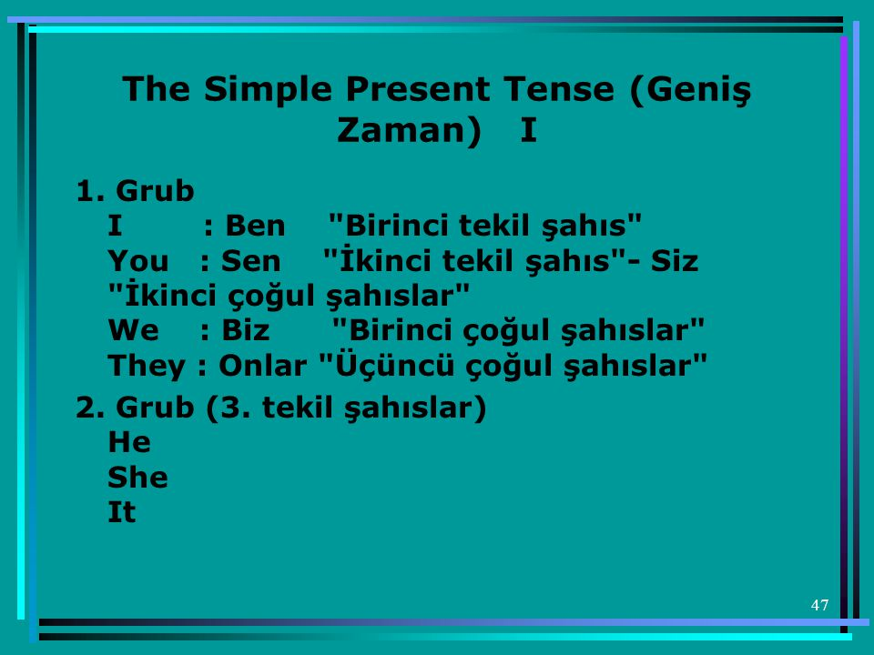 The Simple Present Tense (Geniş Zaman) I